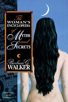 The Woman's Encyclopedia of Myths and Secrets by Barbara G. Walter