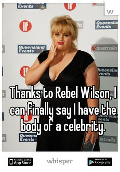Thanks to Rebel Wilson, I can finally say I have the body of a celebrity.
