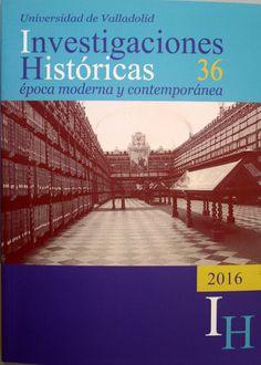 Investigaciones históricas. + info: http://www.publicaciones.uva.es/UVAPublicaciones-13127-Humanidades-Revistas-INVESTIGACIONES-HISTORICAS-36-2016.aspx