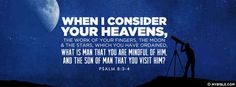 Psalm 8:3-4 - When I Consider Your Heavens
