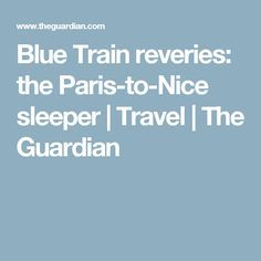 Blue Train reveries: the Paris-to-Nice sleeper | Travel | The Guardian
