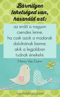használd a tehetséged idézet henry van dyke Wise Quotes, Motivational Quotes, Inspirational Quotes, Daily Motivation, Motivation Inspiration, Positive Life, Positive Quotes, Forever Business, Coach Quotes
