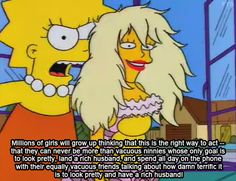 Lisa Simpson made me proud of being a girl like her (rather than a girl who aspired to be Barbie).