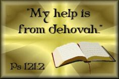 Psalm 121:2  My help is from Jehovah, The maker of heaven and earth.  www.jw.org