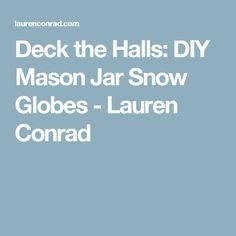 Deck the Halls: DIY Mason Jar Snow Globes - Lauren Conrad