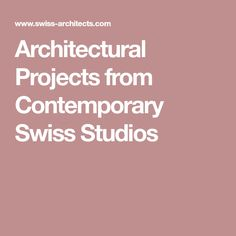 Architectural Projects from Contemporary Swiss Studios