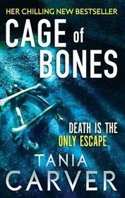 """Tania Carver: Cage Of Bones (Marina Esposito #3). """"Into the house. Down the stairs. Through the dripping dark of the cellar. Someone is there. Someone that shouldn't be there. As a building awaits demolition, a horrifying discovery is made inside the basement: a cage made of human bones with a terrified, feral child lurking within."""""""