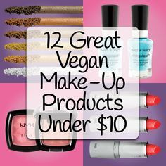 12 Great Vegan Makeup Products Under $10! Inexpensive, cruelty-free and vegan! LOVE!!!