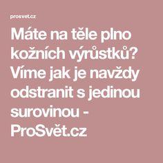 Máte na těle plno kožních výrůstků? Víme jak je navždy odstranit s jedinou surovinou - ProSvět.cz