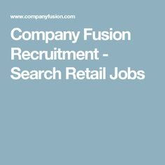 Company Fusion Recruitment - Search Retail Jobs