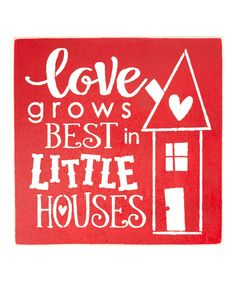 Look at this 'Love Lives in Little Houses' Wall Sign on #zulily today!
