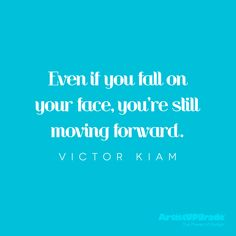 """Even if you fall on your face, you're still moving forward."" — Victor Kiam #quote #forward"
