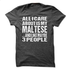 All I Care About Is My Maltese And Like Maybe 3 People (JUST RELEASED) - #make your own t shirts #personalized hoodies. BUY NOW => https://www.sunfrog.com/Pets/All-I-Care-About-Is-My-Maltese-And-Like-Maybe-3-People-JUST-RELEASED.html?id=60505