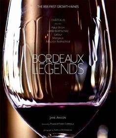 Book About Expensive Red Wine  Bordeaux Legends: The 1855 First Growth Wines of Haut Brion, Lafite Rothschild, Latour, Margaux and Mouton Rothschild