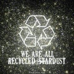 """""""We are all recycled stardust"""" A quote, obviously, but one of those things that when you think about it, you find that the truth of it is beautiful. Pantheism, E Mc2, Powerful Images, We Are The World, Inspire Me, Wise Words, Wise Sayings, Decir No, Spirituality"""