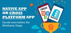 Native App or Cross Platform App: Decide even before the Wireframe Stage