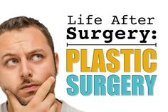 Life After Surgery: Plastic Surgery | Dr. Steven Fass