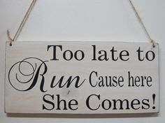 OMG I NEED this!!! Lol. Rustic Wedding Sign Here Comes the Bride Too Late Too Run Ring Bearer Flowergirl Ceremony Country