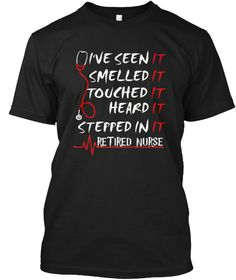 I've Seen It Smell I'm A Retired Nurse  Black T-Shirt Front