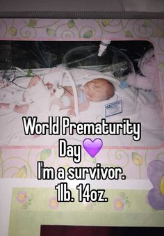 """World Prematurity Day I'm a survivor.  1lb. 14oz."""
