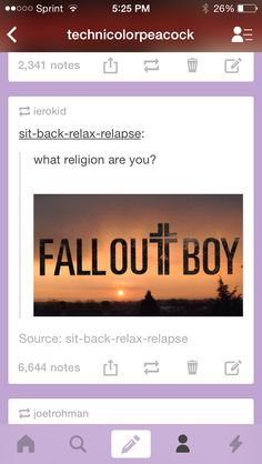 Fall Out Boy is my religion. Mixed in with Paramore, All Time Low, Panic! at the Disco, The Veronicas, and Yellowcard.