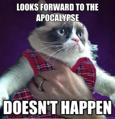 Looks forward to the Apocalypse. Doesn't happen.