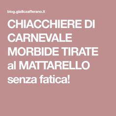 CHIACCHIERE DI CARNEVALE MORBIDE TIRATE al MATTARELLO senza fatica!