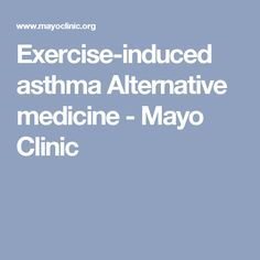 Exercise-induced asthma Alternative medicine - Mayo Clinic