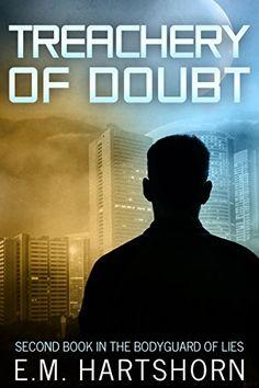 Treachery of Doubt (Bodyguard of Lies Book 2) by E. M. Ha...