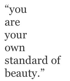 And this is what every women, of every age, should understand and accept. The beauty is inside, it's being yourself. No beauty is more beautiful than your own standard of beauty.