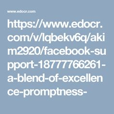 https://www.edocr.com/v/lqbekv6q/akim2920/facebook-support-18777766261-a-blend-of-excellence-promptness-