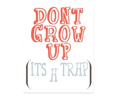 INSTANT DOWNLOAD Printable Typography Print, Don't Grow Up It's A Trap Quote, Quote Art, Wall Decor, Home Decor, Housewarming Gift