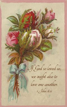 Vintage Bible Verse: If God so loved us,  we ought also to love one another.  1 John 4:11