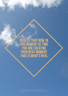 Realize that now in this moment of time you are creating your next mom that is what's real.