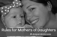 Diapers & Daisies: Rules for Mothers of Daughters.  Amazing words to live by!!
