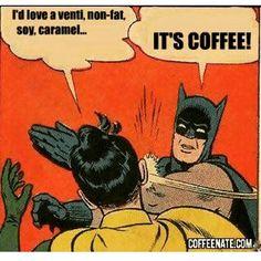 """""""I'd love a venti, non-fat, soy, caramel..."""" """"IT'S COFFEE!"""" #coffee"""