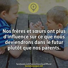 Nos frères et sœurs ont plus d'influence sur ce que nous deviendrons dans le futur plutôt que nos parents. | Saviez Vous Que? More Words, Word Porn, Stand Up, Parenting Hacks, Did You Know, Knowing You, Texts, Cool Pictures, Clever