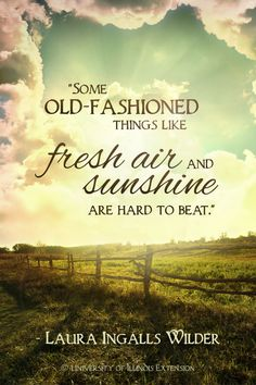 """""""Some old-fashioned things like fresh air and sunshine are hard to beat."""" - Laura Ingalls Wilder                                                                                                                                                                                 More"""