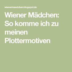 Wiener Mädchen: So komme ich zu meinen Plottermotiven