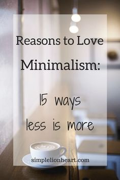 Reasons to Love Minimalism: 15 Ways Less is More #minimalism #declutter