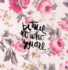 Be true. #be #yourself