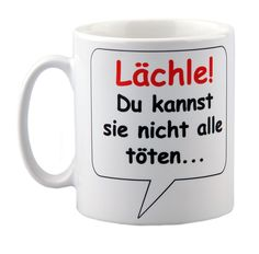 Tasse Lächle Du kannst sie nicht alle töten - mit Spruch - lustig - Büro/Arbeit: Amazon.de: Küche & Haushalt