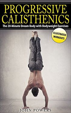 Calisthenics: The Dream Body with Bodyweight Exercises and Calisthenics (Bodyweight Training, Street Workout, Calisthenics) Calisthenics Workout, Aerobics Workout, Aerobic Exercises, Triathlon, John Power, Pilates Training, Planet Fitness Workout, Fitness Circuit, Body Weight Training