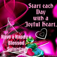 Start Each Day With A Joyful Heart Have A Blessed Saturday good morning saturday saturday quotes good morning quotes happy saturday saturday quote happy saturday quotes quotes for saturday good morning saturday Saturday Morning Greetings, Good Morning Saturday Images, Saturday Morning Quotes, Saturday Pictures, Weekend Greetings, Good Morning Picture, Good Morning Flowers, Morning Pictures, Morning Wish