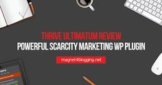 Thrive Ultimatum Review – Powerful One-Of-A-Kind Scarcity Marketing WordPress Plugin