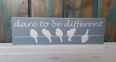 Dare to be different distressed wood sign, birds, painted wood sign, wooden sign, bird sign, motivational sign, shelf sign, white and grey