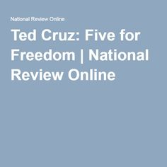 Ted Cruz: Five for Freedom | National Review Online