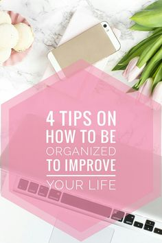 4 tips on how to be organized to improve your life! Organization is important in order to better our life. You can read it now and pin it for later ♡