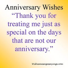 These are anniversary message examples to write in a card or say when it's your own anniversary: The time we've had together has been amazing. I can't believe it has been another year. I'm...