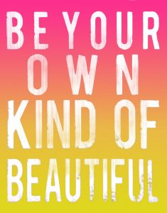 Your own kind of beauty ...